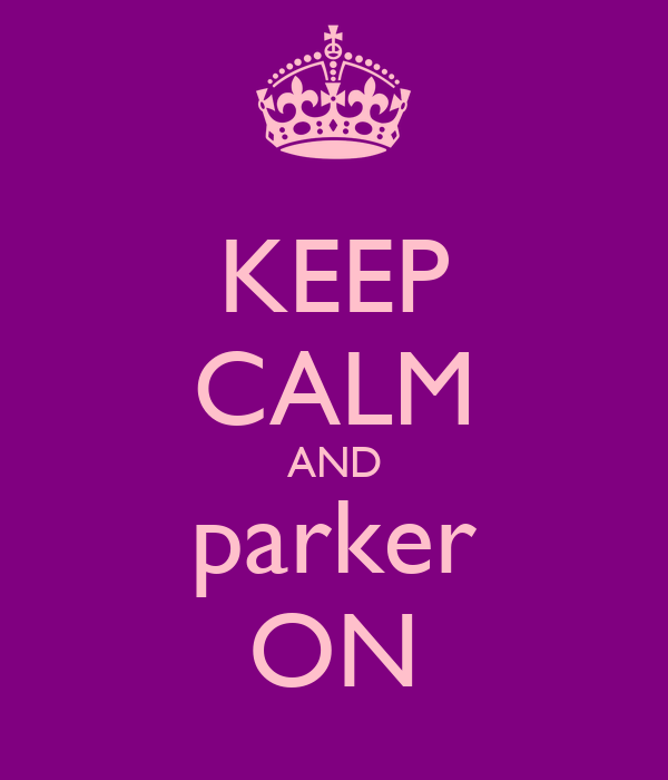 KEEP CALM AND parker ON