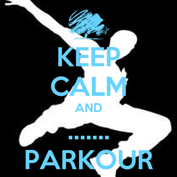 KEEP CALM AND ....... PARKOUR