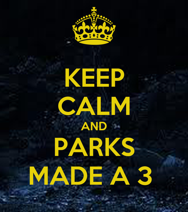 KEEP CALM AND PARKS MADE A 3
