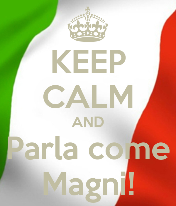 KEEP CALM AND Parla come Magni!