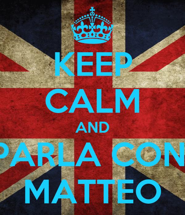 KEEP CALM AND PARLA CON  MATTEO