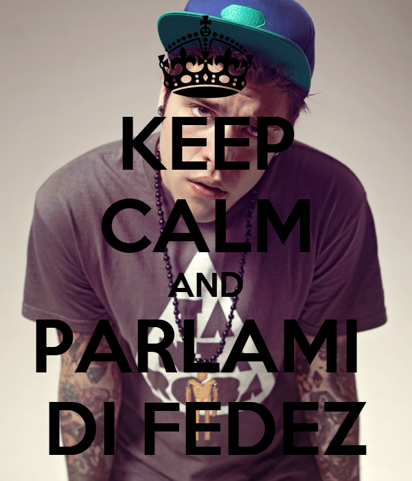 KEEP CALM AND PARLAMI  DI FEDEZ