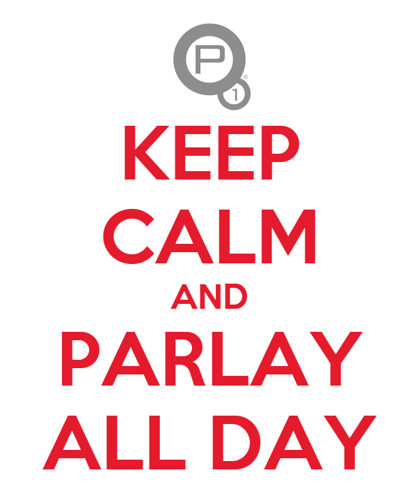 KEEP CALM AND PARLAY ALL DAY