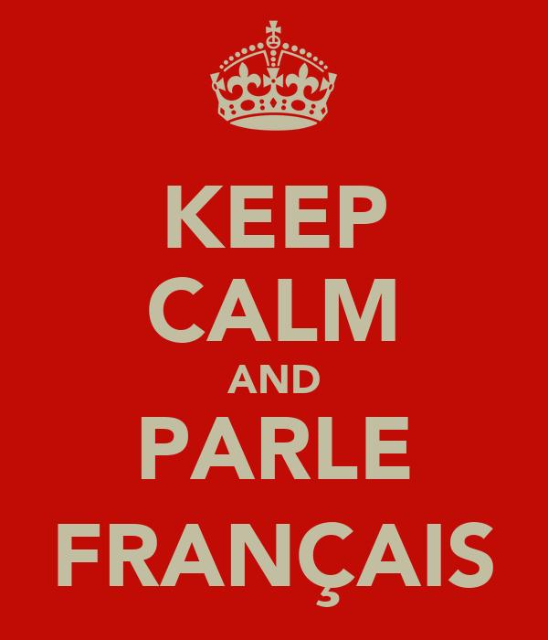 KEEP CALM AND PARLE FRANÇAIS
