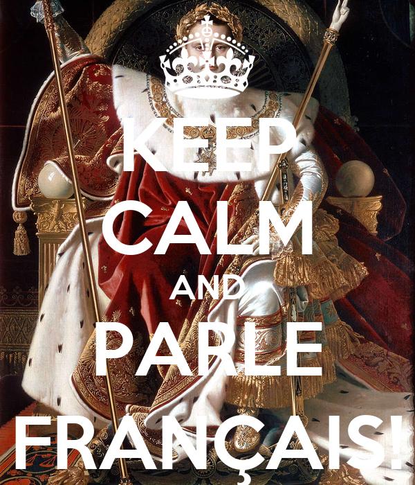 KEEP CALM AND PARLE FRANÇAIS!