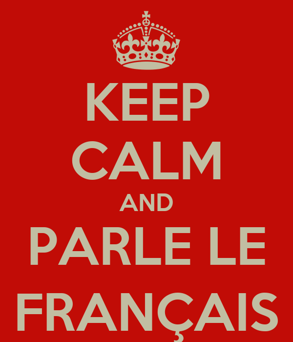KEEP CALM AND PARLE LE FRANÇAIS