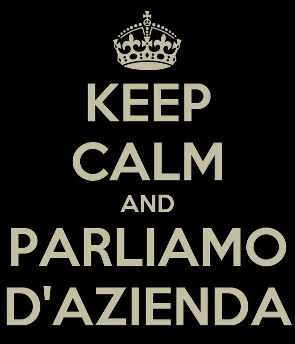 KEEP CALM AND PARLIAMO D'AZIENDA