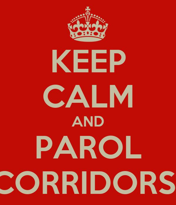 KEEP CALM AND PAROL CORRIDORS