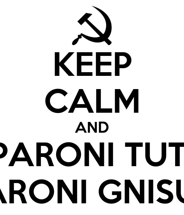 KEEP CALM AND PARONI TUTI PARONI GNISUN