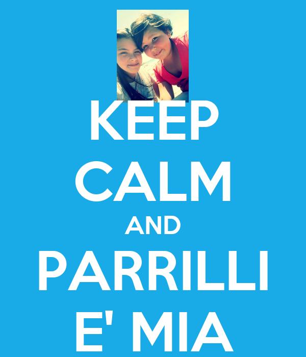KEEP CALM AND PARRILLI E' MIA