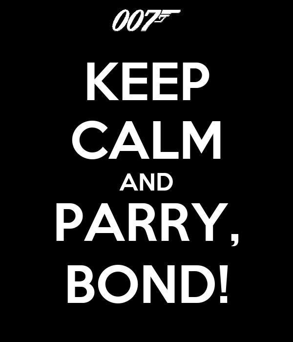 KEEP CALM AND PARRY, BOND!