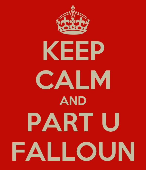 KEEP CALM AND PART U FALLOUN