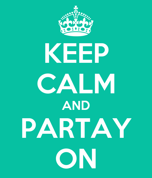 KEEP CALM AND PARTAY ON