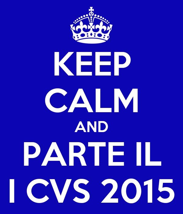 KEEP CALM AND PARTE IL I CVS 2015