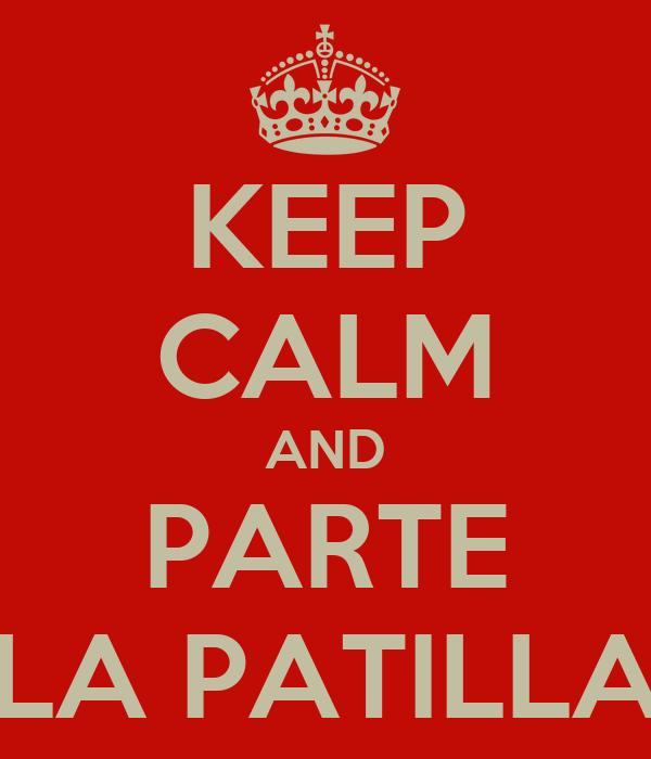 KEEP CALM AND PARTE LA PATILLA