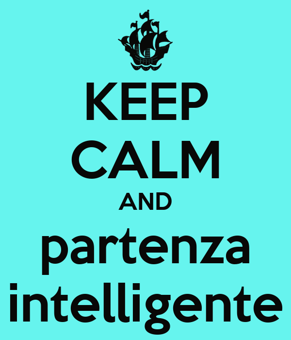 KEEP CALM AND partenza intelligente
