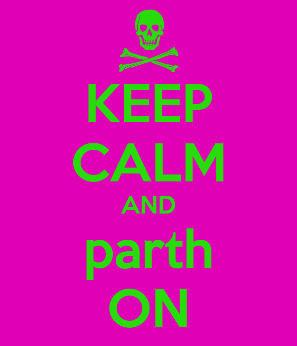 KEEP CALM AND parth ON