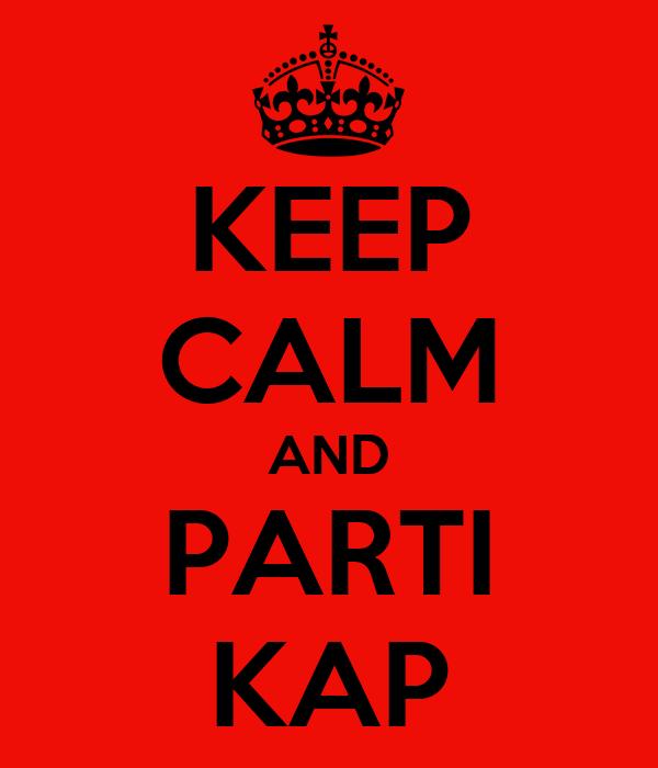 KEEP CALM AND PARTI KAP