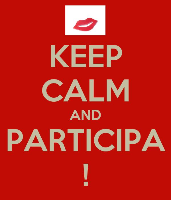 KEEP CALM AND PARTICIPA !