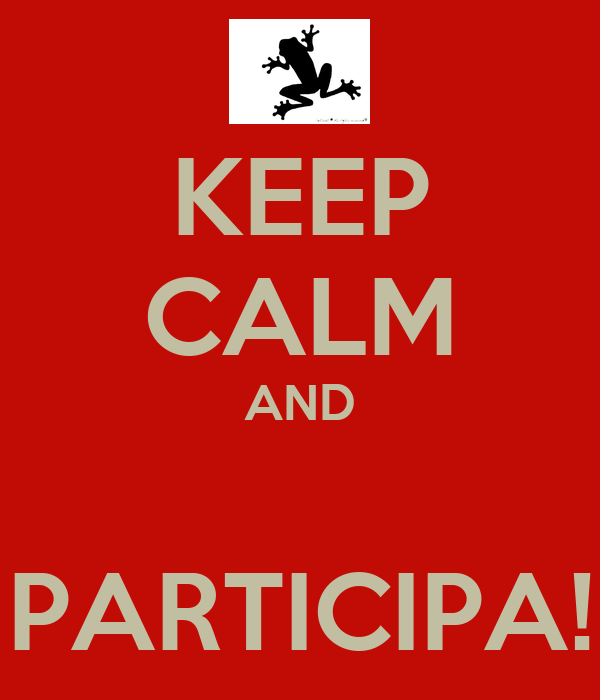 KEEP CALM AND  PARTICIPA!