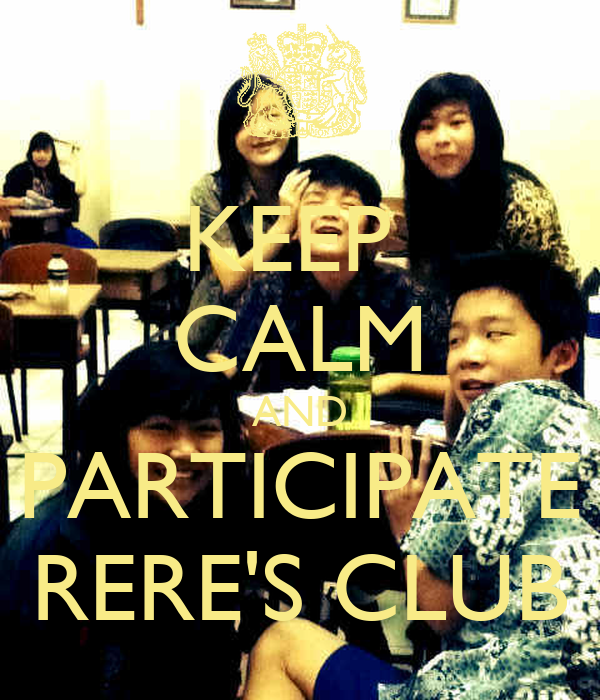 KEEP  CALM AND PARTICIPATE RERE'S CLUB
