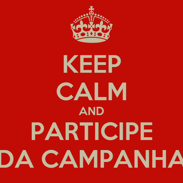 KEEP CALM AND PARTICIPE DA CAMPANHA