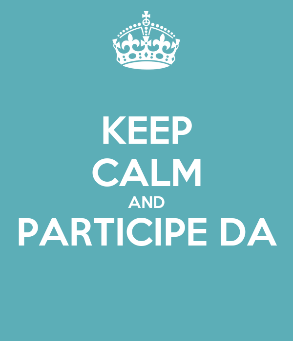 KEEP CALM AND PARTICIPE DA