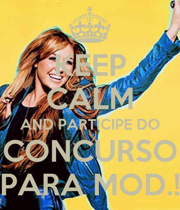 KEEP CALM AND PARTICIPE DO CONCURSO PARA MOD.!