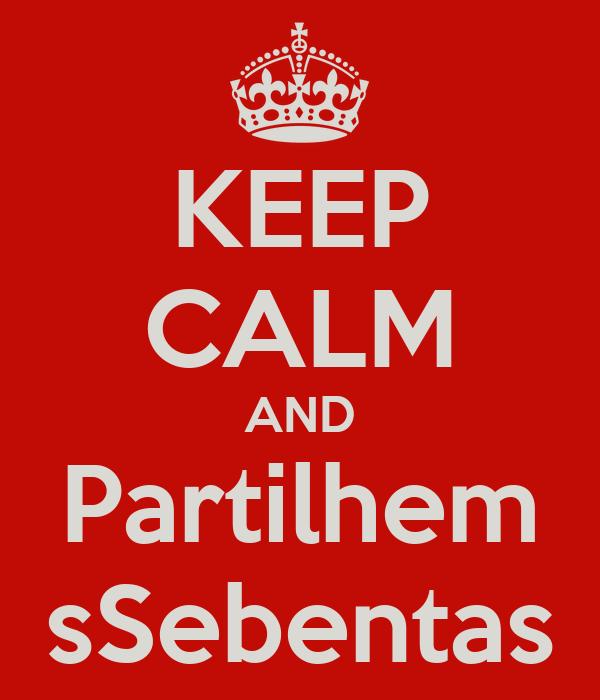KEEP CALM AND Partilhem sSebentas