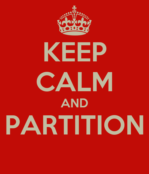 KEEP CALM AND PARTITION