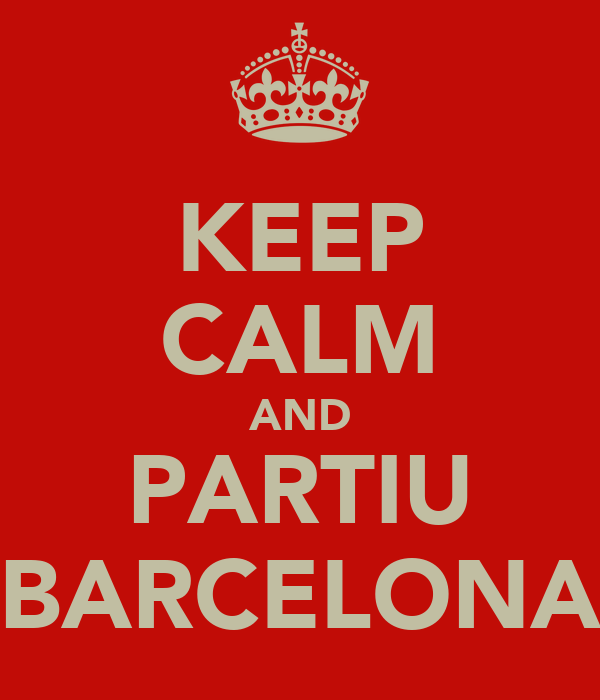 KEEP CALM AND PARTIU BARCELONA