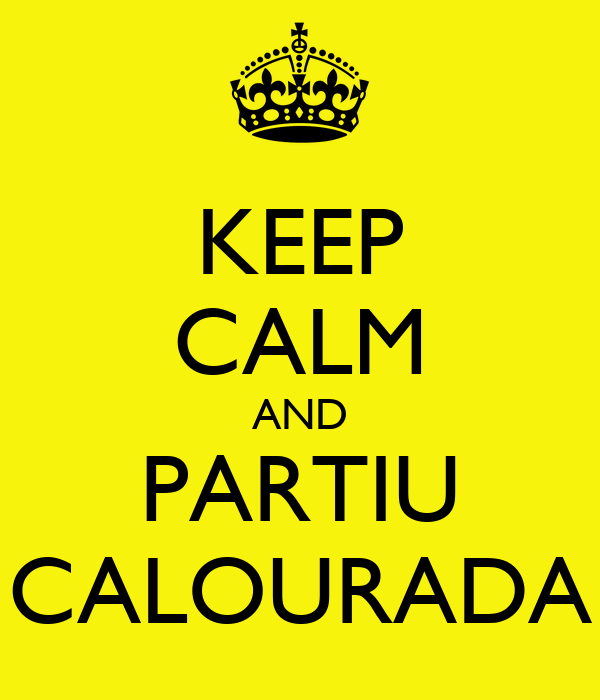 KEEP CALM AND PARTIU CALOURADA