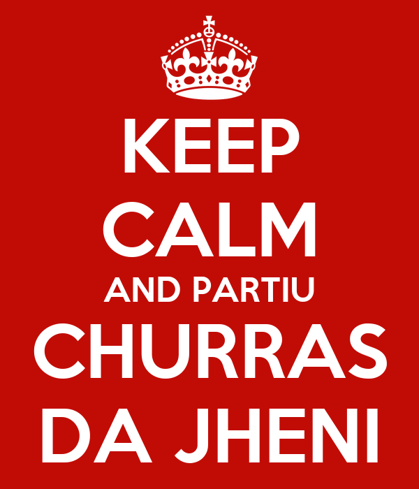 KEEP CALM AND PARTIU CHURRAS DA JHENI