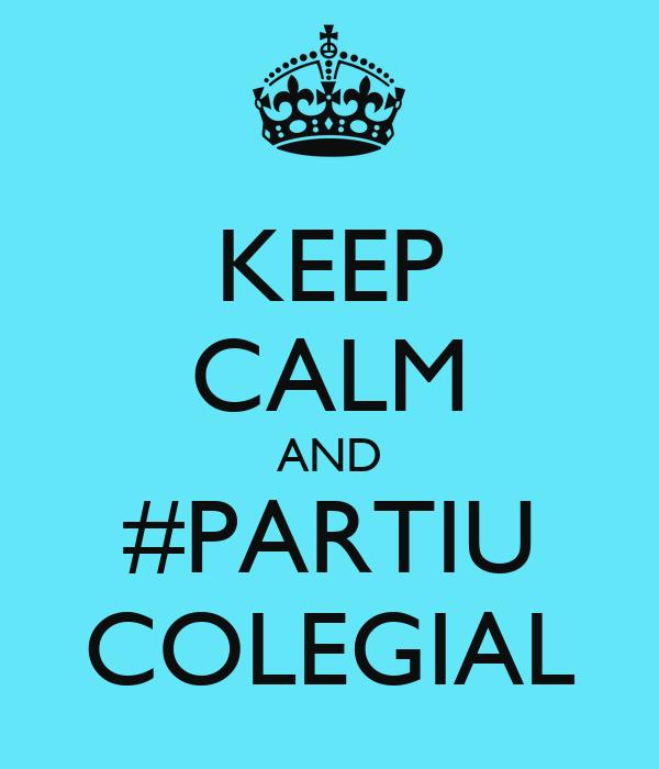 KEEP CALM AND #PARTIU COLEGIAL