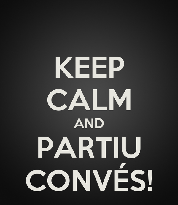 KEEP CALM AND PARTIU CONVÉS!