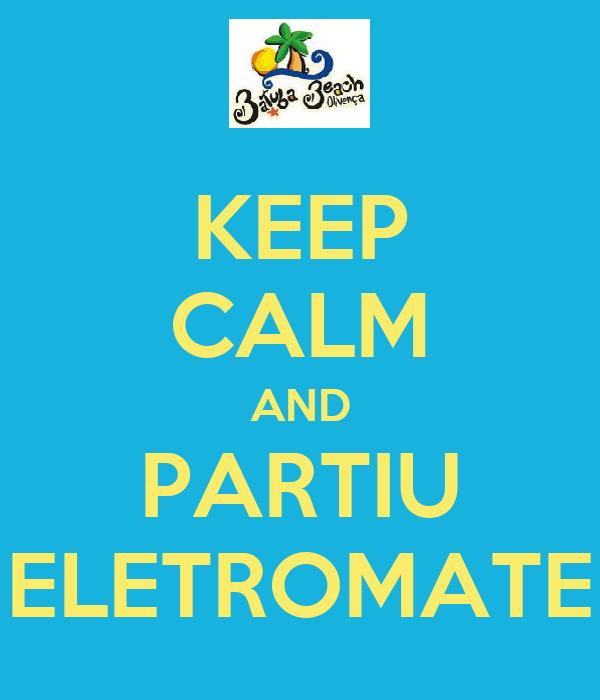 KEEP CALM AND PARTIU ELETROMATE
