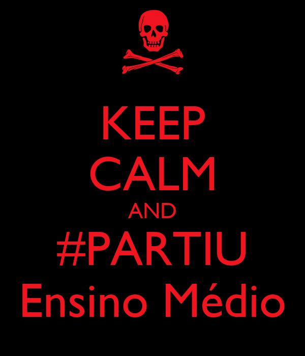 KEEP CALM AND #PARTIU Ensino Médio