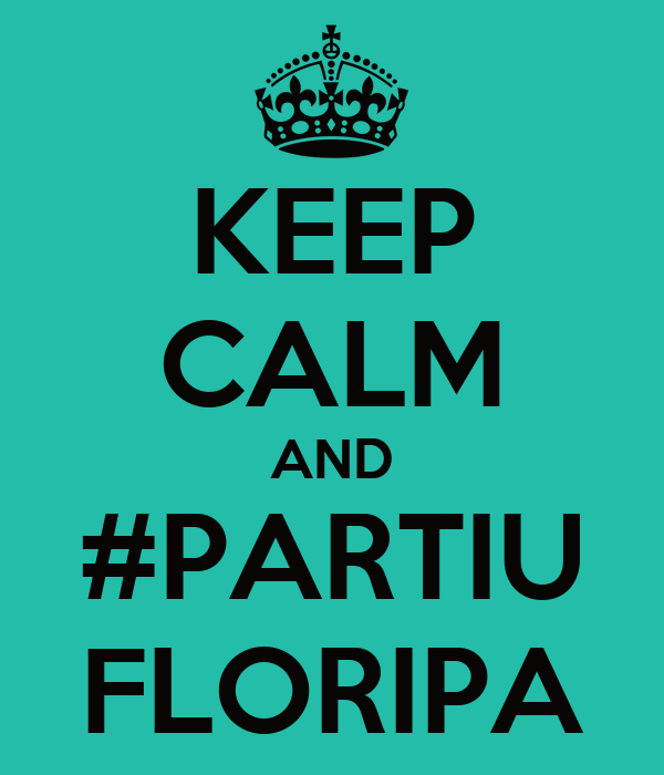KEEP CALM AND #PARTIU FLORIPA