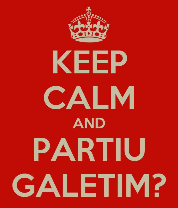 KEEP CALM AND PARTIU GALETIM?