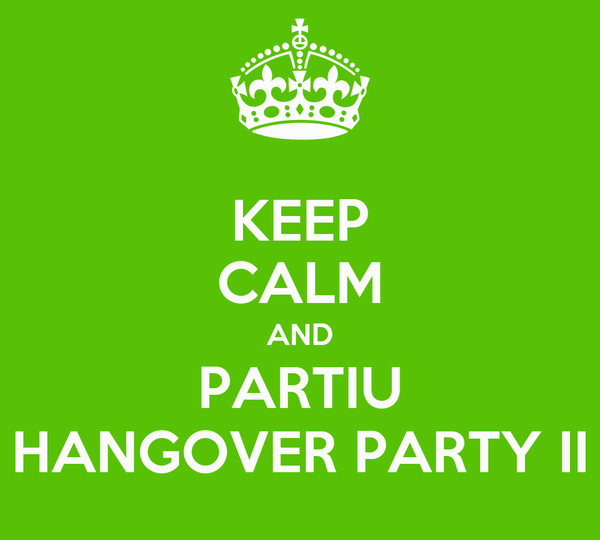 KEEP CALM AND PARTIU HANGOVER PARTY II