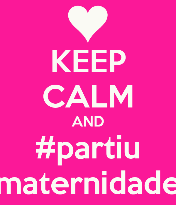 KEEP CALM AND #partiu maternidade