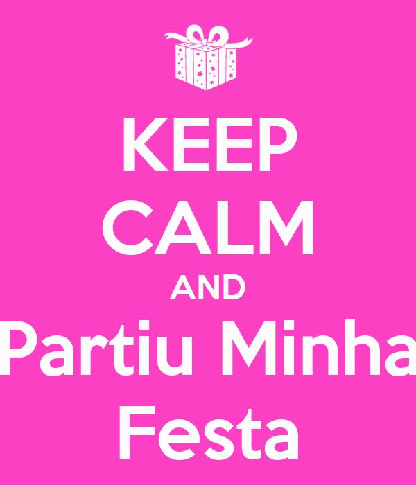 KEEP CALM AND Partiu Minha Festa
