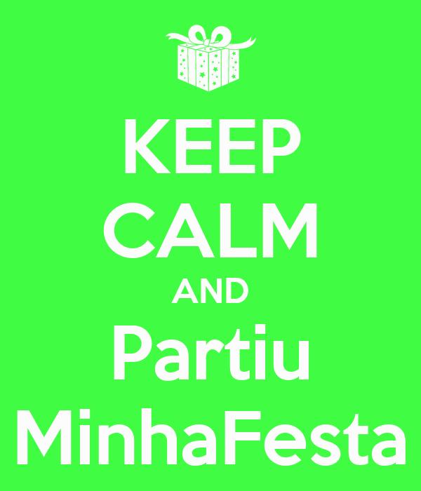 KEEP CALM AND Partiu MinhaFesta