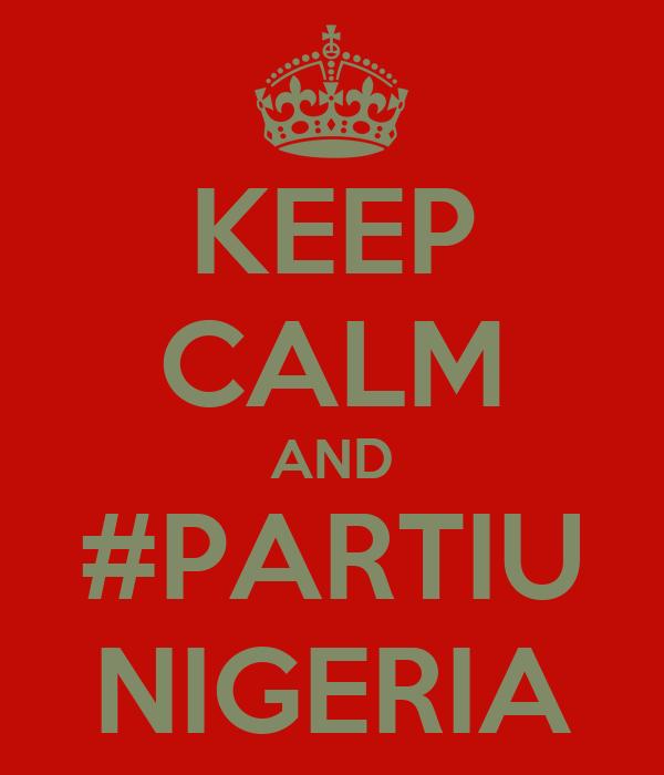 KEEP CALM AND #PARTIU NIGERIA