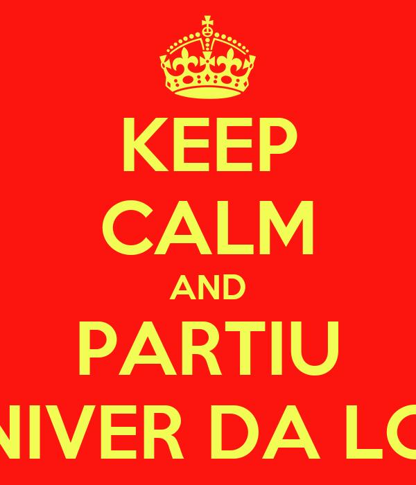 KEEP CALM AND PARTIU NIVER DA LO