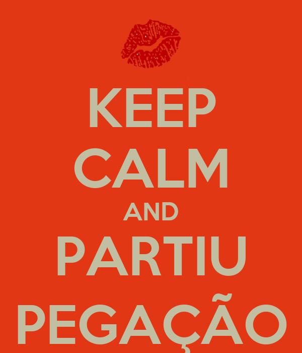 KEEP CALM AND PARTIU PEGAÇÃO