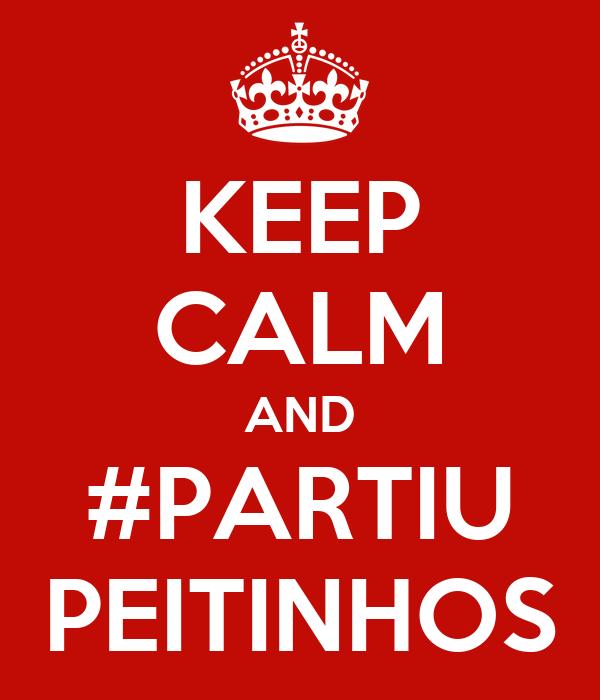 KEEP CALM AND #PARTIU PEITINHOS