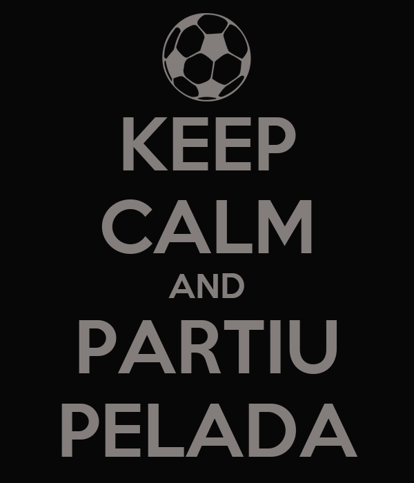 KEEP CALM AND PARTIU PELADA