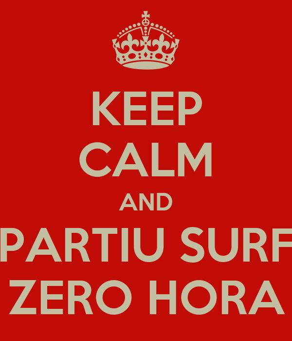 KEEP CALM AND PARTIU SURF ZERO HORA
