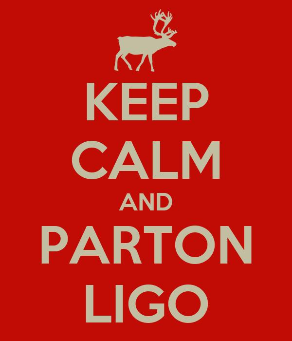KEEP CALM AND PARTON LIGO